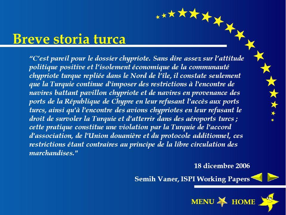 Breve storia turca Cest pareil pour le dossier chypriote. Sans dire assez sur lattitude politique positive et lisolement économique de la communauté c