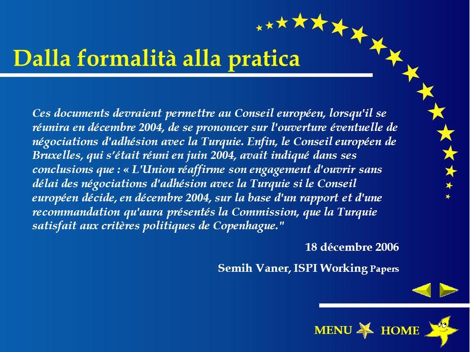 Dalla formalità alla pratica Ces documents devraient permettre au Conseil européen, lorsqu'il se réunira en décembre 2004, de se prononcer sur l'ouver