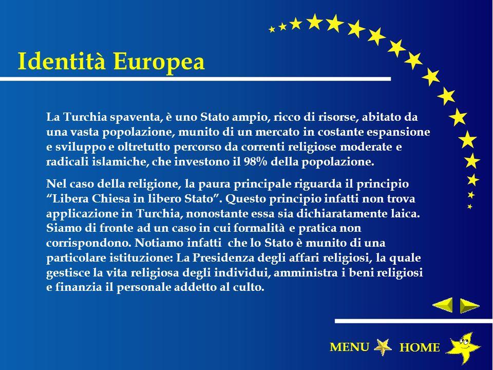 Identità Europea La Turchia spaventa, è uno Stato ampio, ricco di risorse, abitato da una vasta popolazione, munito di un mercato in costante espansio