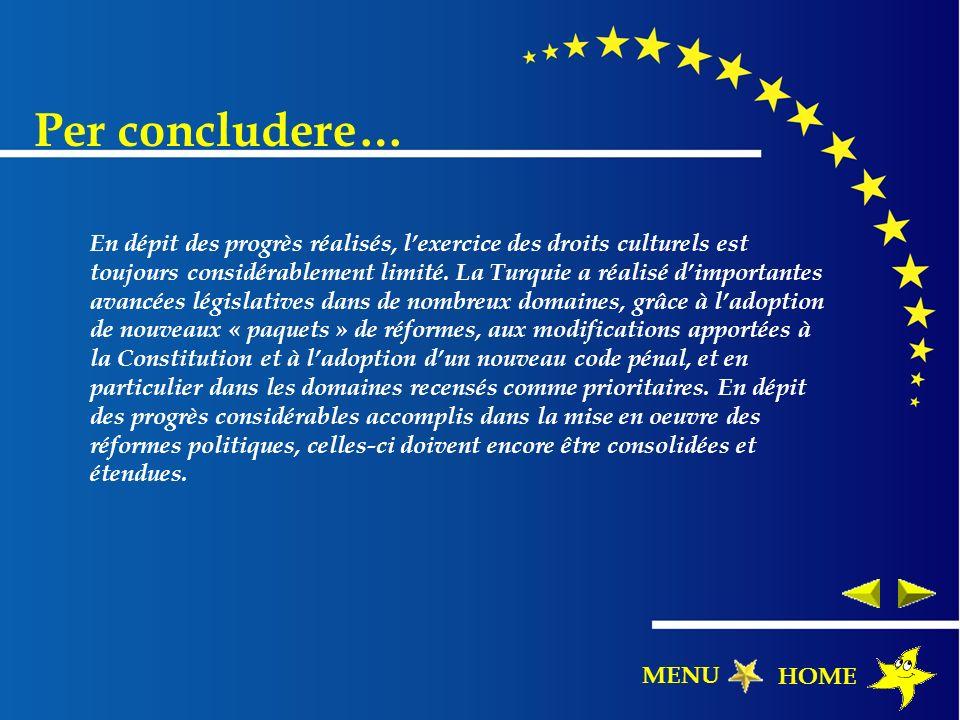 Per concludere… En dépit des progrès réalisés, lexercice des droits culturels est toujours considérablement limité. La Turquie a réalisé dimportantes
