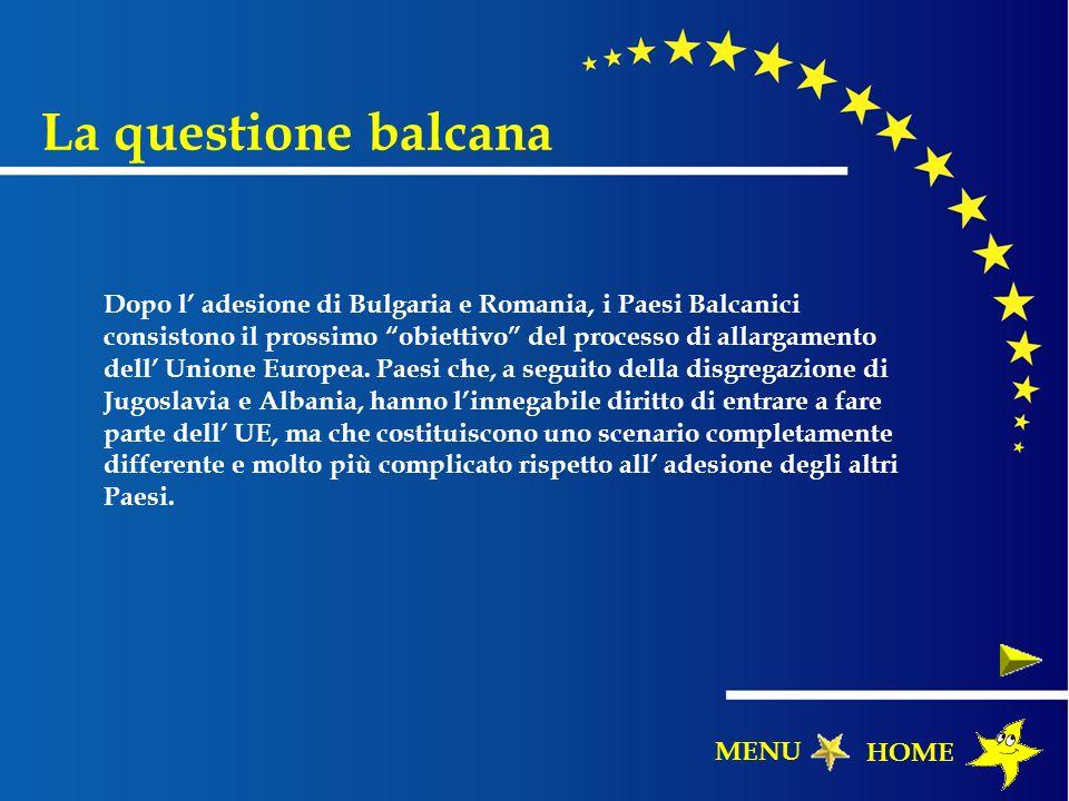 La questione balcana Dopo l adesione di Bulgaria e Romania, i Paesi Balcanici consistono il prossimo obiettivo del processo di allargamento dell Union