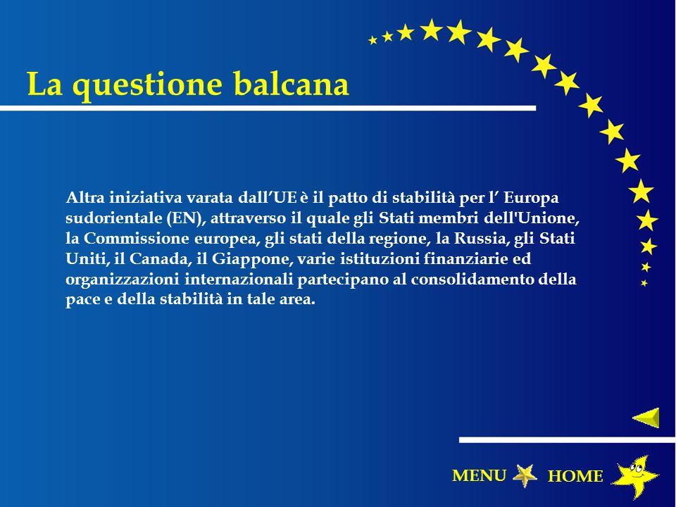 Altra iniziativa varata dallUE è il patto di stabilità per l Europa sudorientale (EN), attraverso il quale gli Stati membri dell'Unione, la Commission