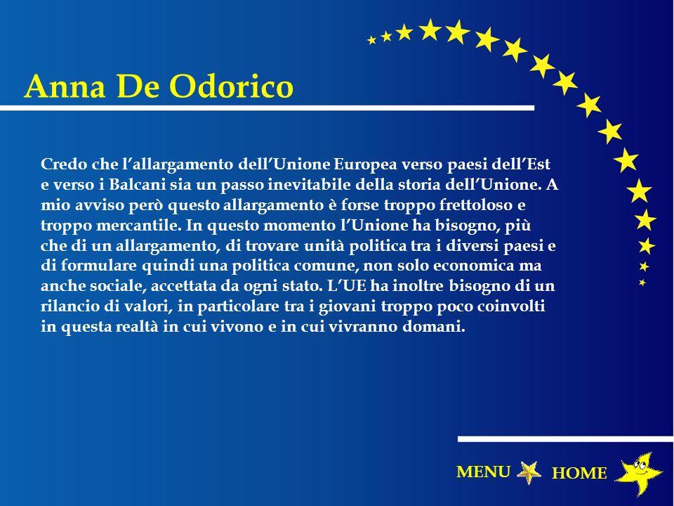 Anna De Odorico HOME MENU Credo che lallargamento dellUnione Europea verso paesi dellEst e verso i Balcani sia un passo inevitabile della storia dellU