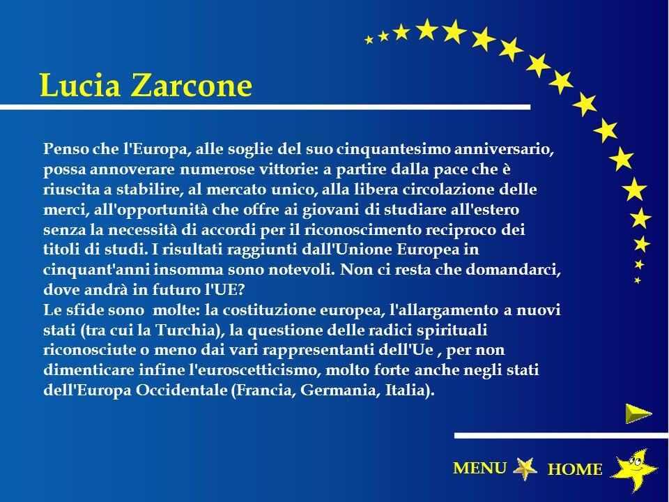 Lucia Zarcone HOME MENU Penso che l'Europa, alle soglie del suo cinquantesimo anniversario, possa annoverare numerose vittorie: a partire dalla pace c