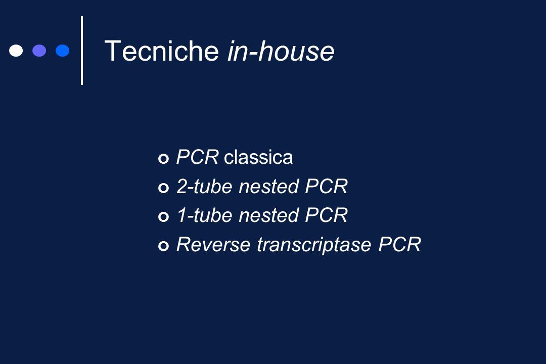 Tecniche in-house PCR classica 2-tube nested PCR 1-tube nested PCR Reverse transcriptase PCR