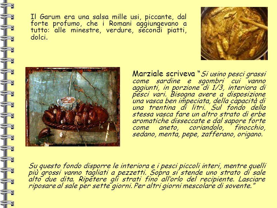 Il Garum era una salsa mille usi, piccante, dal forte profumo, che i Romani aggiungevano a tutto: alle minestre, verdure, secondi piatti, dolci. Marzi