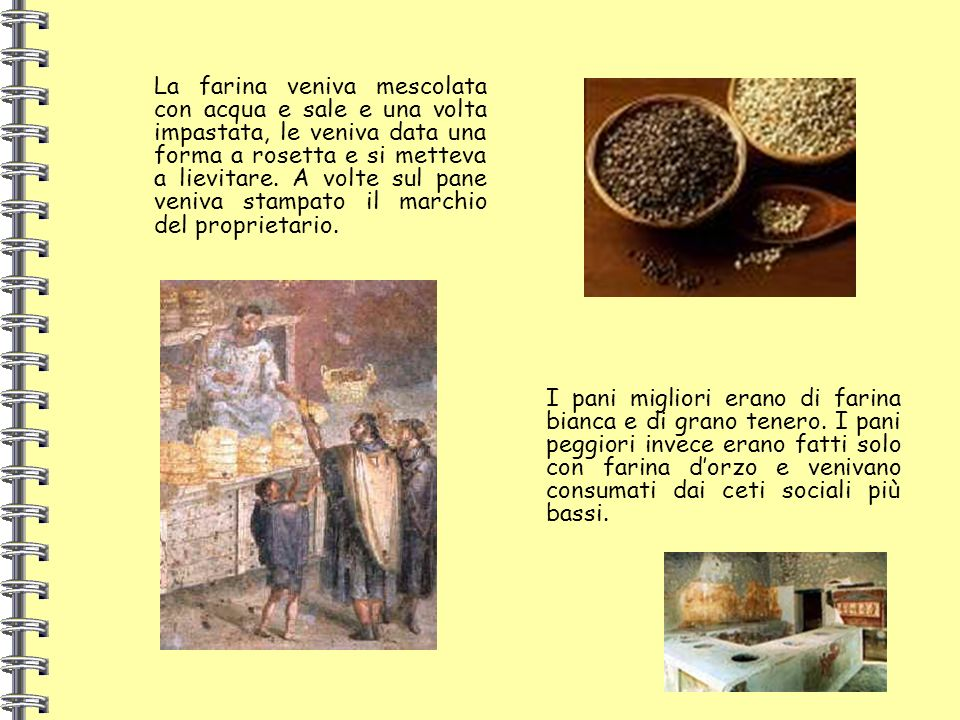 La farina veniva mescolata con acqua e sale e una volta impastata, le veniva data una forma a rosetta e si metteva a lievitare. A volte sul pane veniv