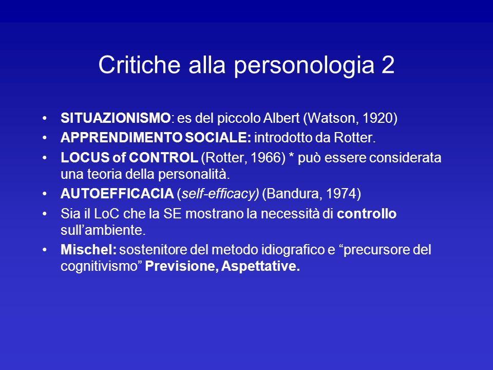 Critiche alla personologia 2 SITUAZIONISMO: es del piccolo Albert (Watson, 1920) APPRENDIMENTO SOCIALE: introdotto da Rotter. LOCUS of CONTROL (Rotter