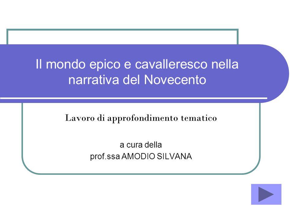 Il mondo epico e cavalleresco nella narrativa del Novecento Lavoro di approfondimento tematico a cura della prof.ssa AMODIO SILVANA