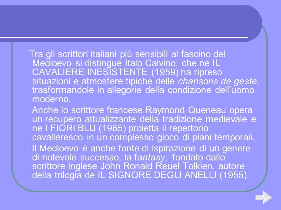 Tra gli scrittori italiani più sensibili al fascino del Medioevo si distingue Italo Calvino, che ne IL CAVALIERE INESISTENTE (1959) ha ripreso situazioni e atmosfere tipiche delle chansons de geste, trasformandole in allegorie della condizione delluomo moderno.