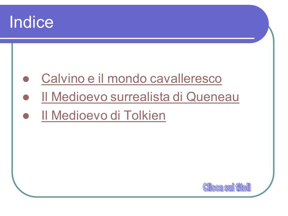 Indice Calvino e il mondo cavalleresco Il Medioevo surrealista di Queneau Il Medioevo di Tolkien