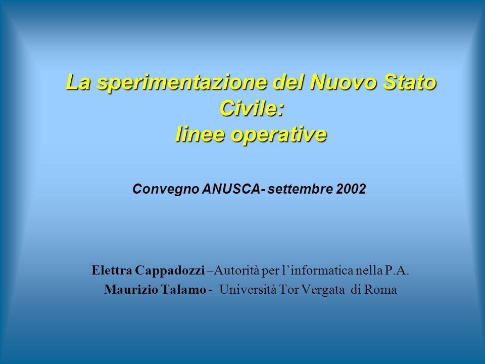La sperimentazione del Nuovo Stato Civile: linee operative Elettra Cappadozzi –Autorità per linformatica nella P.A. Maurizio Talamo - Università Tor V