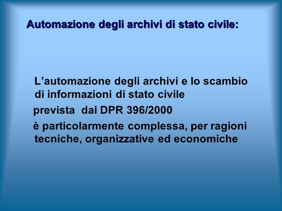 Lautomazione degli archivi e lo scambio di informazioni di stato civile prevista dal DPR 396/2000 è particolarmente complessa, per ragioni tecniche, organizzative ed economiche Automazione degli archivi di stato civile: