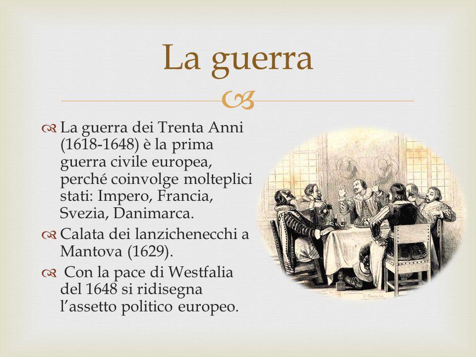 La guerra dei Trenta Anni (1618-1648) è la prima guerra civile europea, perché coinvolge molteplici stati: Impero, Francia, Svezia, Danimarca. Calata