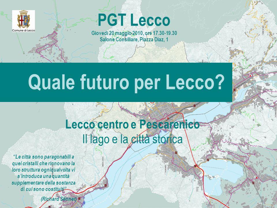 Quale futuro per Lecco? PGT Lecco Giovedì 20 maggio 2010, ore 17.30-19.30 Salone Consiliare, Piazza Diaz, 1 Le città sono paragonabili a quei cristall