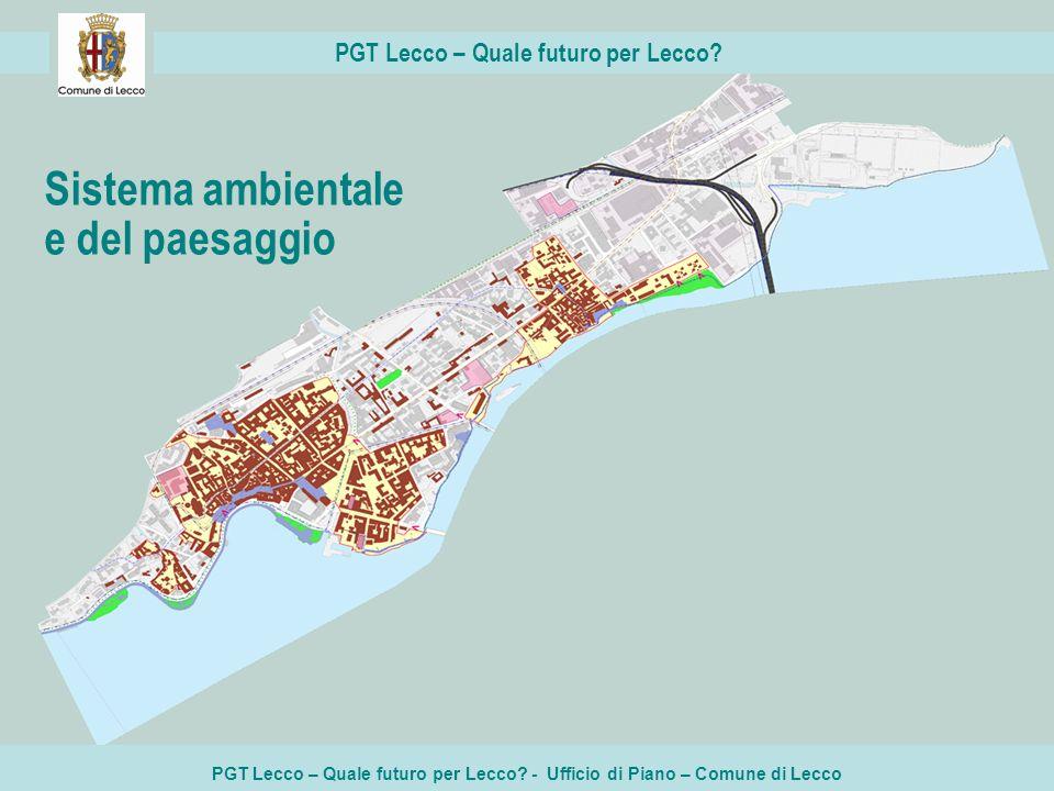 PGT Lecco – Quale futuro per Lecco? - Ufficio di Piano – Comune di Lecco PGT Lecco – Quale futuro per Lecco? Sistema ambientale e del paesaggio
