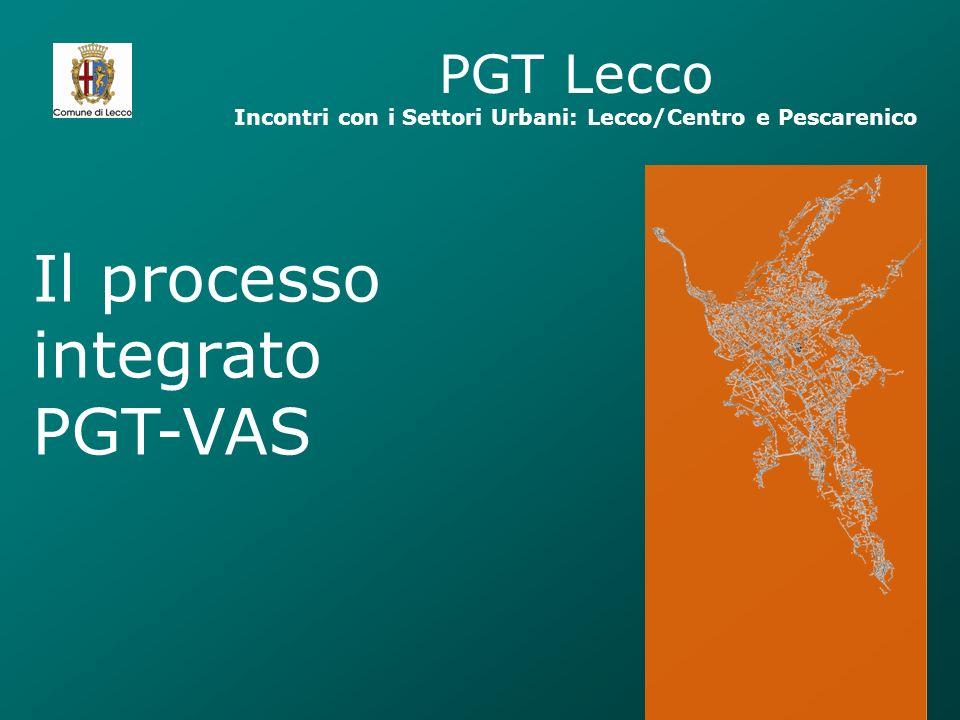 PGT Lecco Incontri con i Settori Urbani: Lecco/Centro e Pescarenico Il processo integrato PGT-VAS