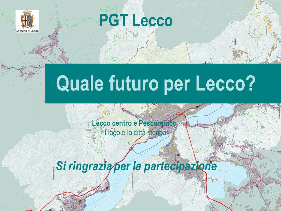 Quale futuro per Lecco? PGT Lecco Si ringrazia per la partecipazione Lecco centro e Pescarenico Il lago e la città storica