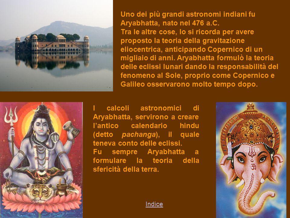I calcoli astronomici di Aryabhatta, servirono a creare lantico calendario hindu (detto pachanga), il quale teneva conto delle eclissi.