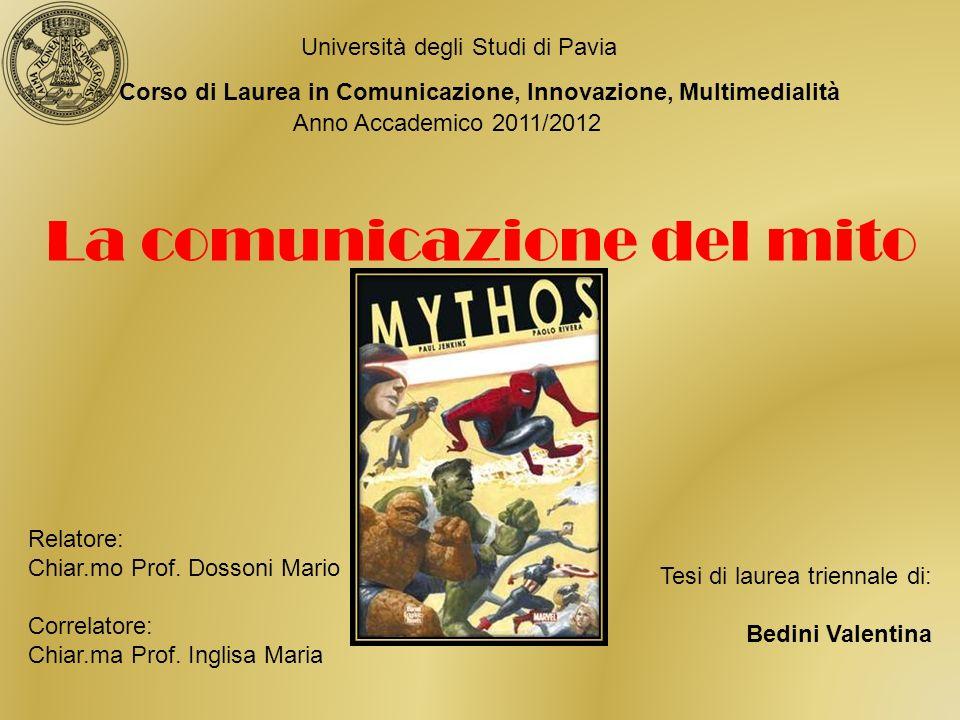 La comunicazione del mito Università degli Studi di Pavia Corso di Laurea in Comunicazione, Innovazione, Multimedialità Anno Accademico 2011/2012 Relatore: Chiar.mo Prof.