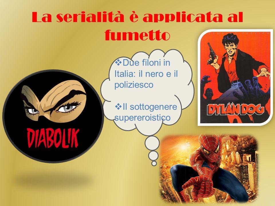 La serialità è applicata al fumetto Due filoni in Italia: il nero e il poliziesco Il sottogenere supereroistico