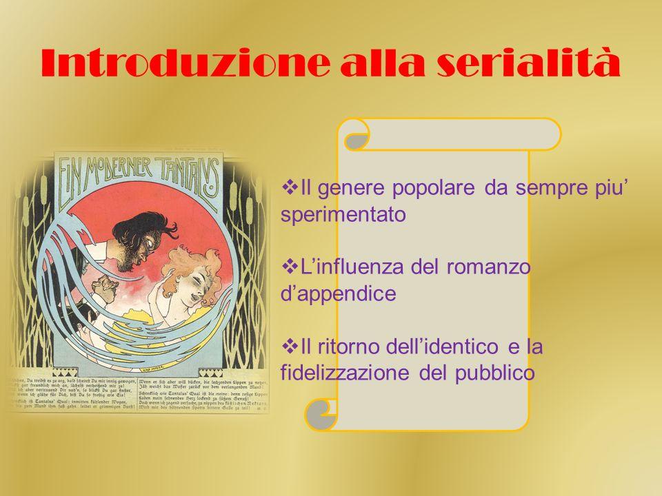 Introduzione alla serialità Il genere popolare da sempre piu sperimentato Linfluenza del romanzo dappendice Il ritorno dellidentico e la fidelizzazione del pubblico