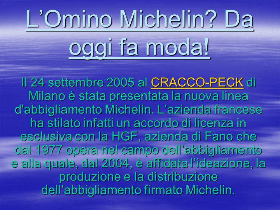 LOmino Michelin? Da oggi fa moda! Il 24 settembre 2005 al CRACCO-PECK di Milano è stata presentata la nuova linea d'abbigliamento Michelin. Lazienda f