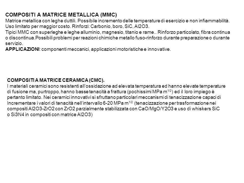 COMPOSITI A MATRICE METALLICA (MMC) Matrice metallica con leghe duttili. Possibile incremento delle temperature di esercizio e non infiammabilità. Uso