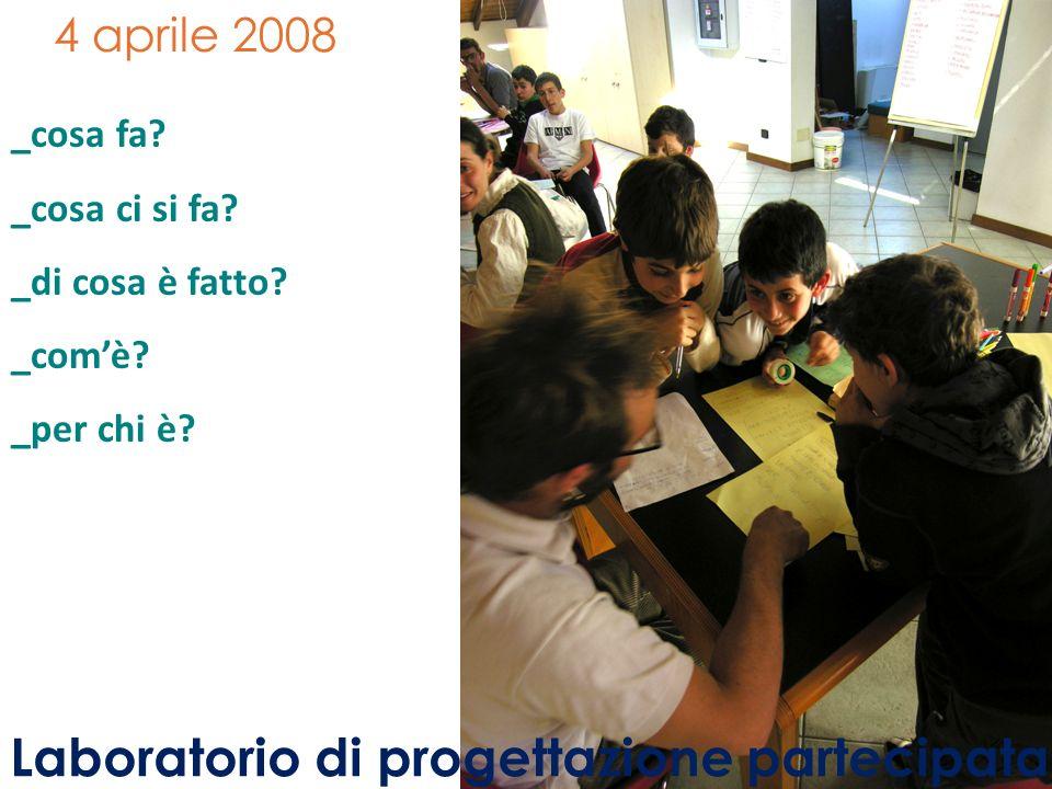4 aprile 2008 Laboratorio di progettazione partecipata _cosa fa.
