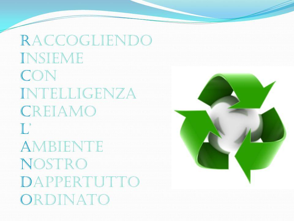 Incominciamo … col dire che nel riciclaggio ci sono tre lettere fondamentali:le tre R RECUPERO RIUSO RICICLO che sono spesso associate alle tre frecce, simbolo del riciclaggio