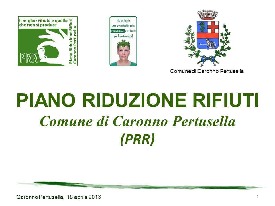 Caronno Pertusella, 18 aprile 2013 1 Comune di Caronno Pertusella PIANO RIDUZIONE RIFIUTI Comune di Caronno Pertusella (PRR)
