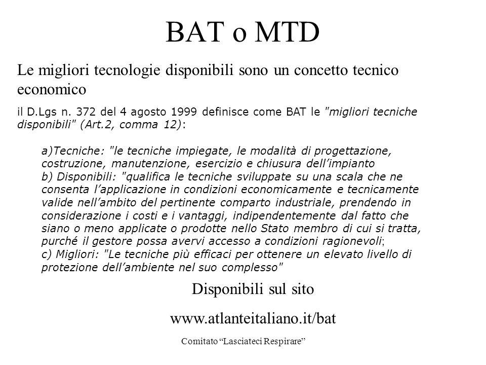 Comitato Lasciateci Respirare BAT o MTD Le migliori tecnologie disponibili sono un concetto tecnico economico il D.Lgs n. 372 del 4 agosto 1999 defini