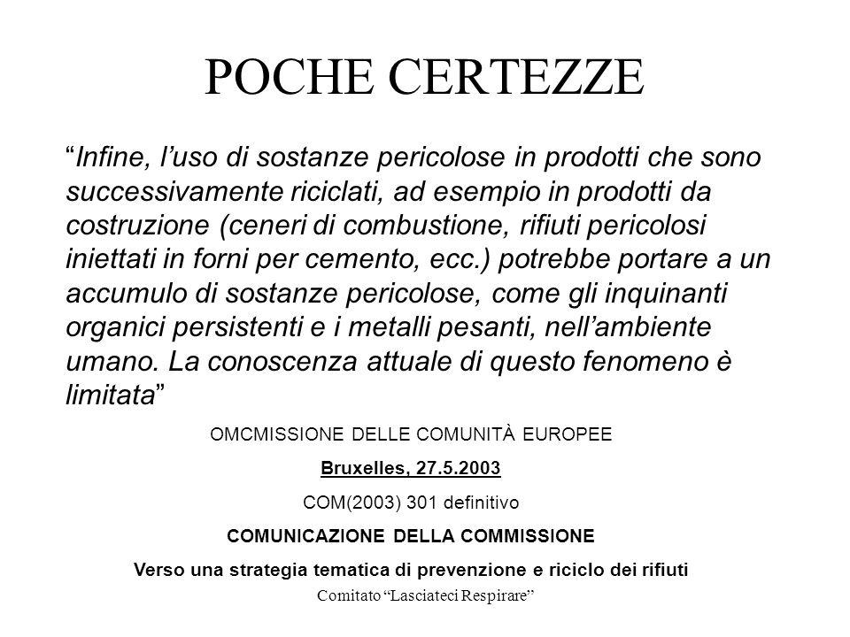 Comitato Lasciateci Respirare POCHE CERTEZZE Infine, luso di sostanze pericolose in prodotti che sono successivamente riciclati, ad esempio in prodott