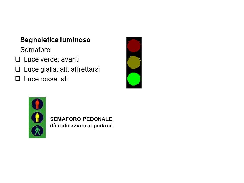 Segnaletica luminosa Semaforo Luce verde: avanti Luce gialla: alt; affrettarsi Luce rossa: alt SEMAFORO PEDONALE dà indicazioni ai pedoni.