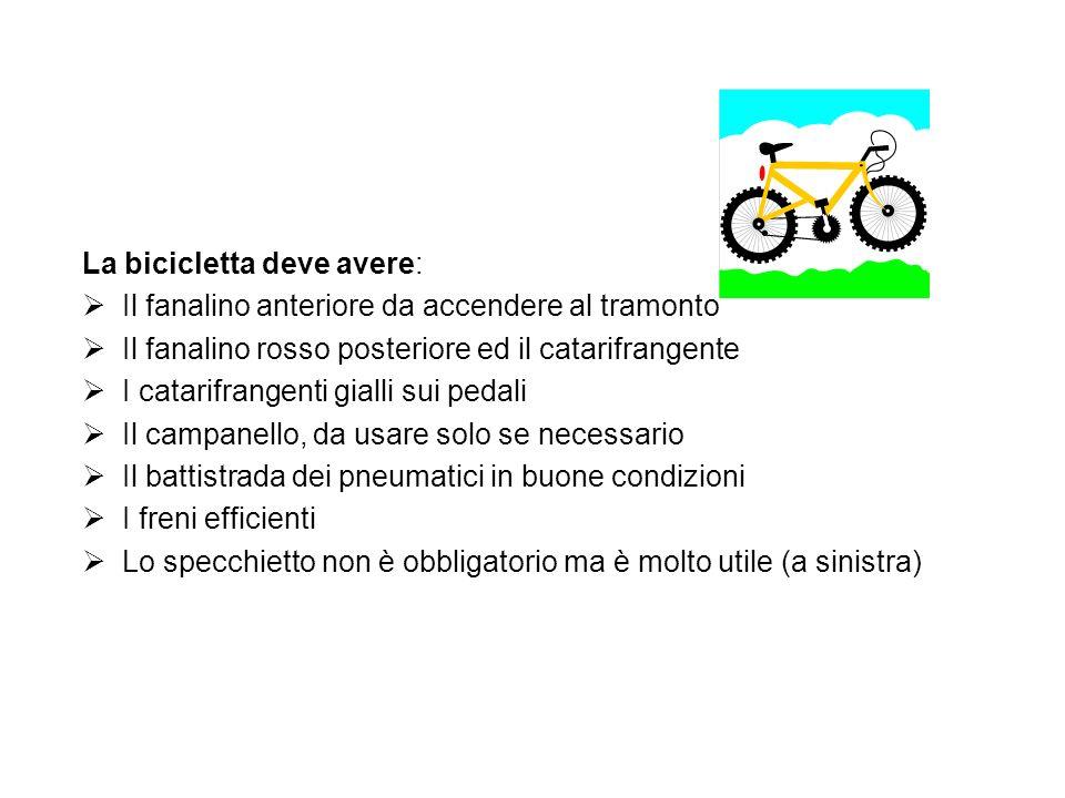 La bicicletta deve avere: Il fanalino anteriore da accendere al tramonto Il fanalino rosso posteriore ed il catarifrangente I catarifrangenti gialli s