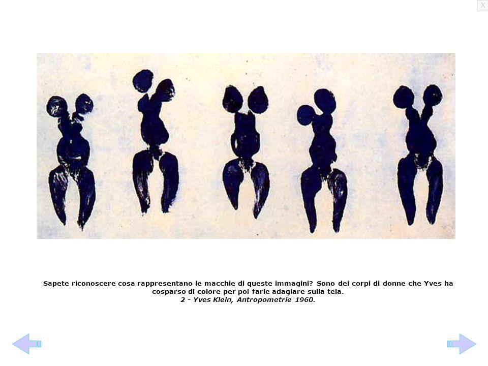 X Sapete riconoscere cosa rappresentano le macchie di queste immagini? Sono dei corpi di donne che Yves ha cosparso di colore per poi farle adagiare s