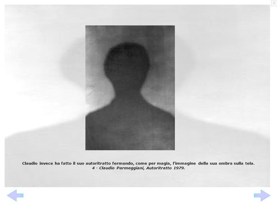 X Claudio invece ha fatto il suo autoritratto fermando, come per magia, l'immagine della sua ombra sulla tela. 4 - Claudio Parmeggiani, Autoritratto 1