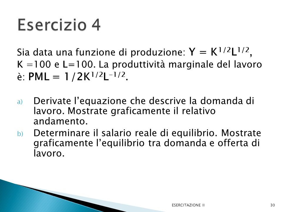 Sia data una funzione di produzione: Y = K 1/2 L 1/2, K =100 e L=100.