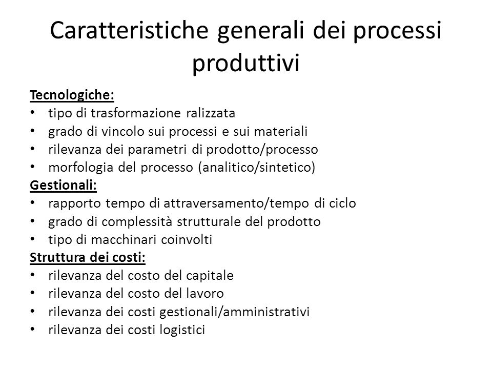 Caratteristiche generali dei processi produttivi Tecnologiche: tipo di trasformazione ralizzata grado di vincolo sui processi e sui materiali rilevanz