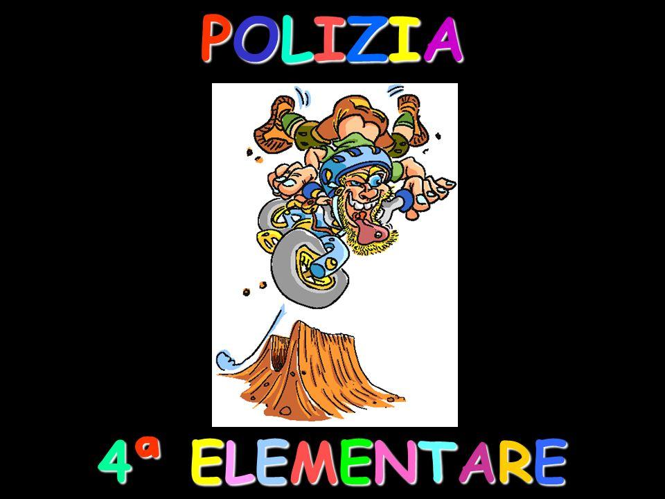 POLIZIAPOLIZIAPOLIZIAPOLIZIA 4ª ELEMENTARE4ª ELEMENTARE4ª ELEMENTARE4ª ELEMENTARE