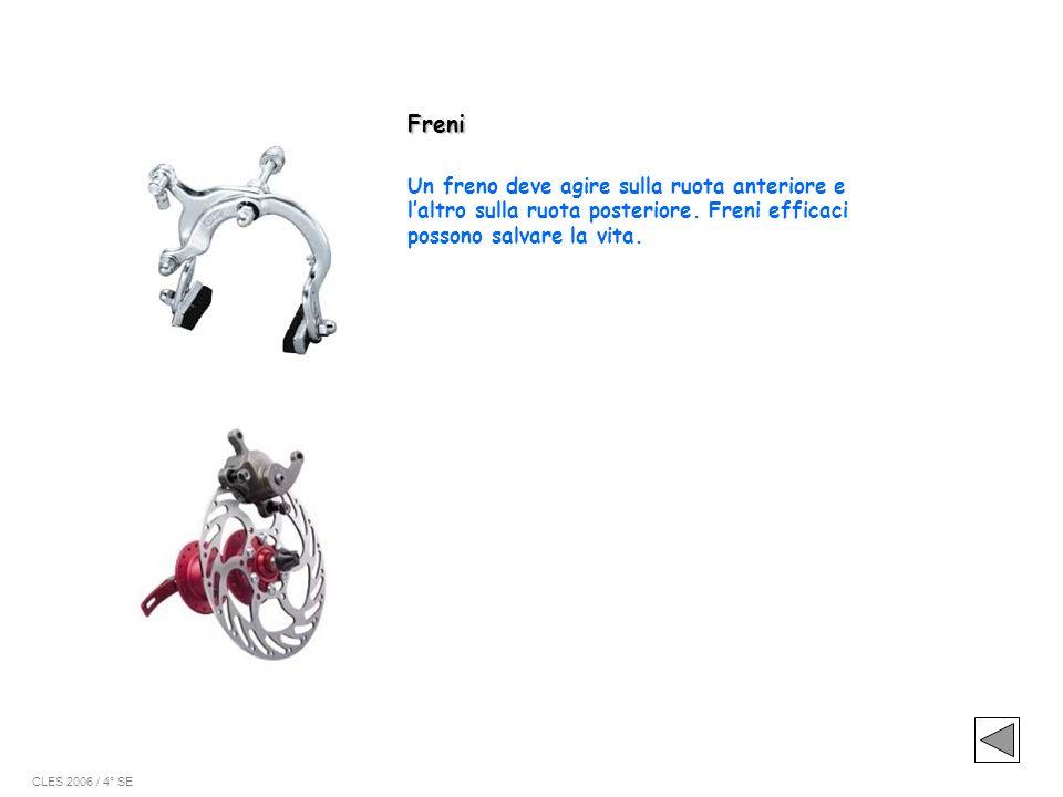 Freni Un freno deve agire sulla ruota anteriore e laltro sulla ruota posteriore. Freni efficaci possono salvare la vita. CLES 2006 / 4° SE