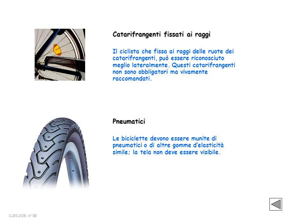Catarifrangenti fissati ai raggi Il ciclista che fissa ai raggi delle ruote dei catarifrangenti, può essere riconosciuto meglio lateralmente. Questi c