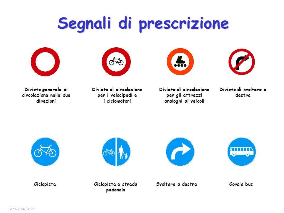 Segnali di prescrizione Divieto generale di circolazione nelle due direzioni Divieto di circolazione per i velocipedi e i ciclomotori Svoltare a destr