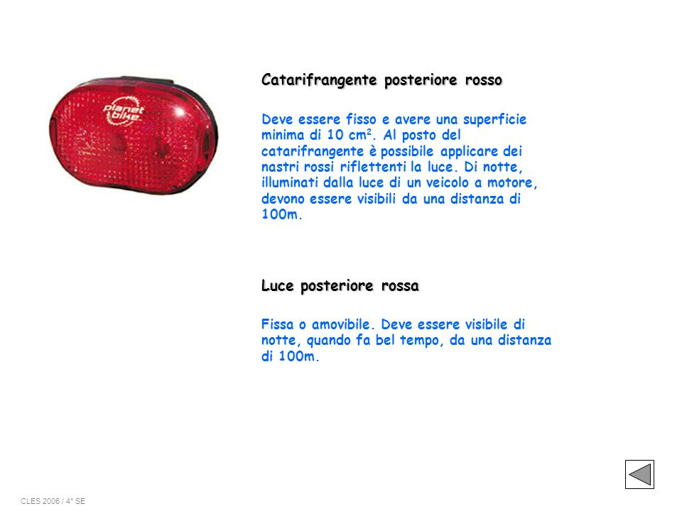 Catarifrangente posteriore rosso Deve essere fisso e avere una superficie minima di 10 cm 2. Al posto del catarifrangente è possibile applicare dei na