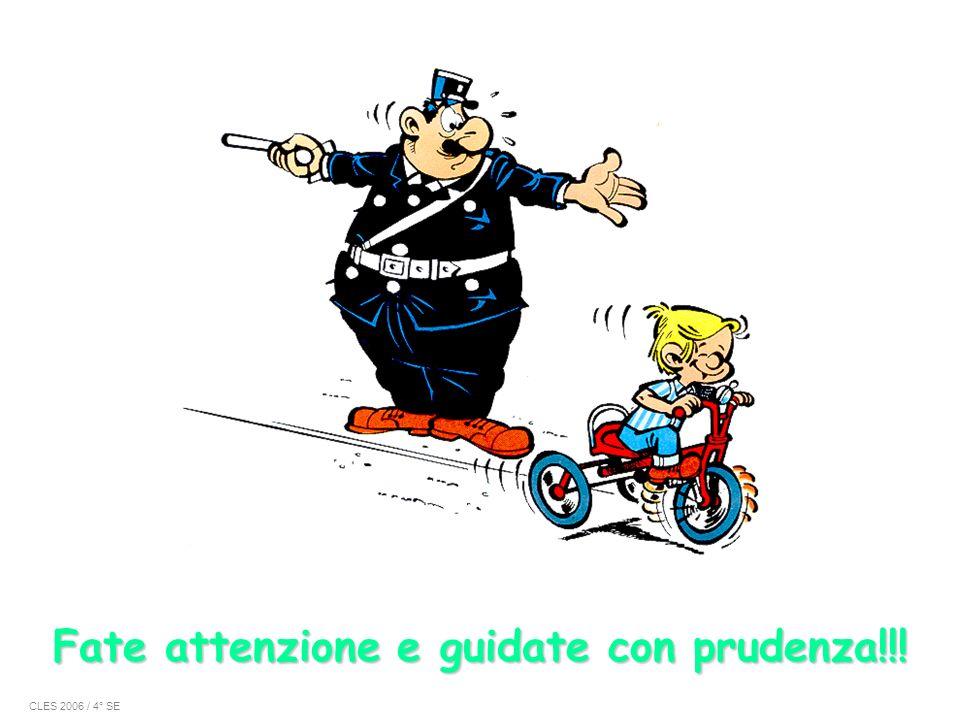 Fate attenzione e guidate con prudenza!!! CLES 2006 / 4° SE