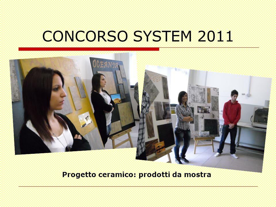 CONCORSO SYSTEM 2011 Progetto ceramico: prodotti da mostra
