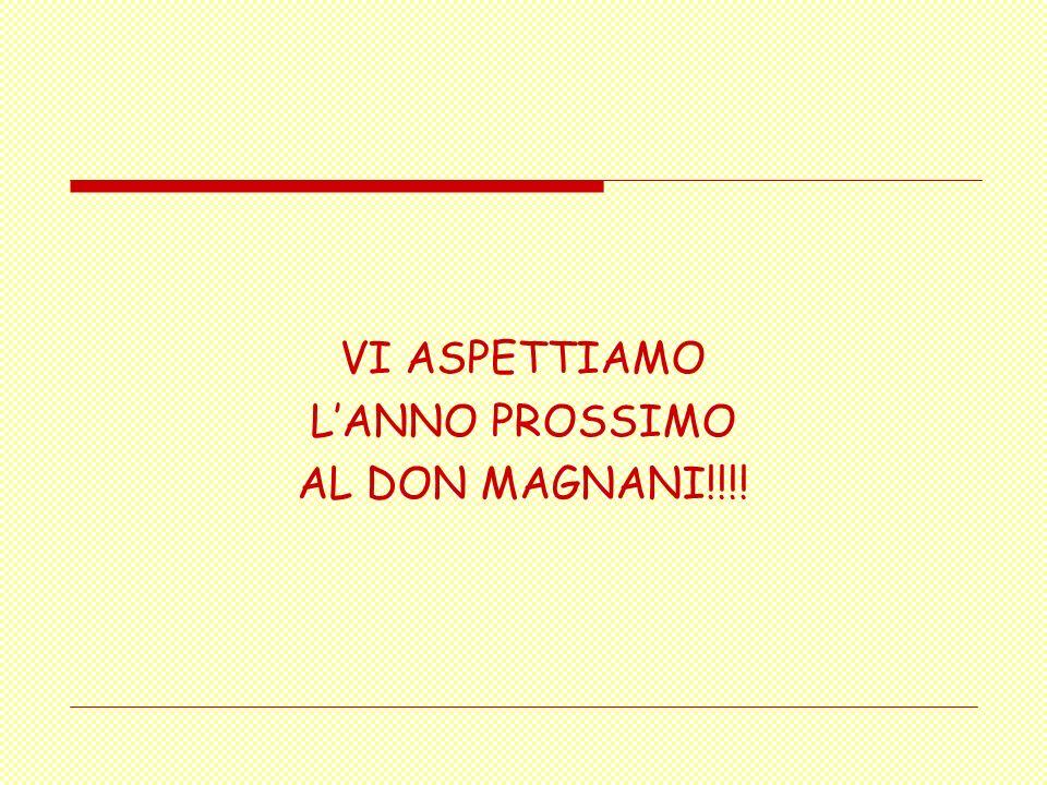 VI ASPETTIAMO LANNO PROSSIMO AL DON MAGNANI!!!!
