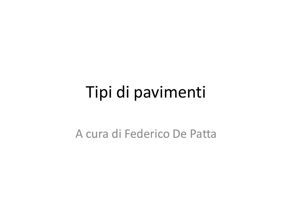 Tipi di pavimenti A cura di Federico De Patta