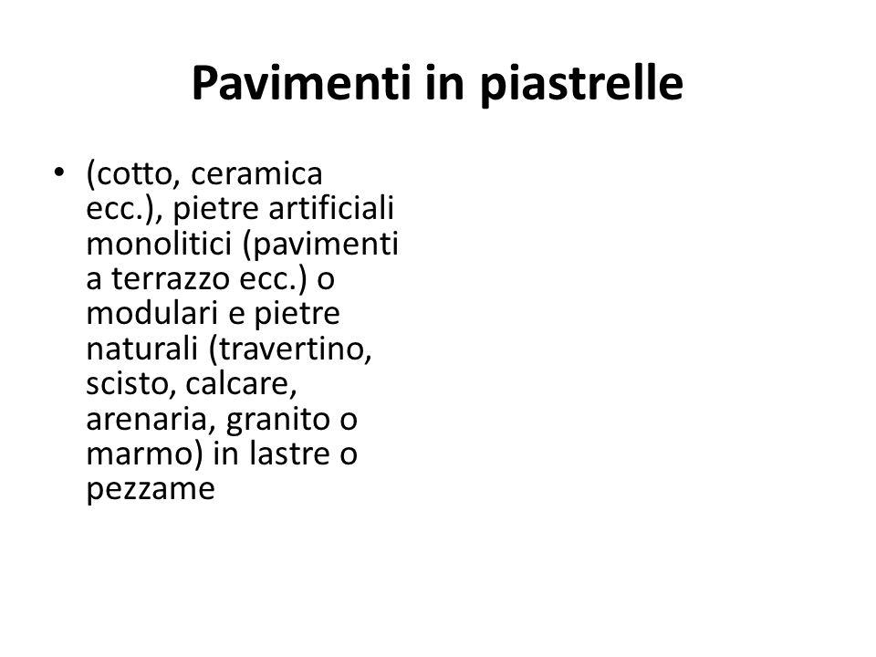 Pavimenti in piastrelle (cotto, ceramica ecc.), pietre artificiali monolitici (pavimenti a terrazzo ecc.) o modulari e pietre naturali (travertino, sc