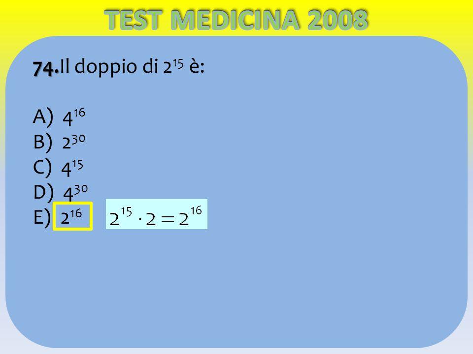 74. 74.Il doppio di 2 15 è: A) 4 16 B) 2 30 C) 4 15 D) 4 30 E) 2 16